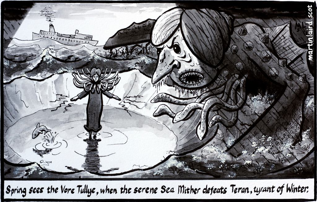 A pen and ink cartoon depicting the Spring battle between the Sea Mither and Teran - primal nature forces. The Sea Mither resembles Nicola Sturgeon and a sea anemone and has calmed the stormy seas. Teran has the face of Theresa May and is a giant monster thrashing it's flippers making waves.