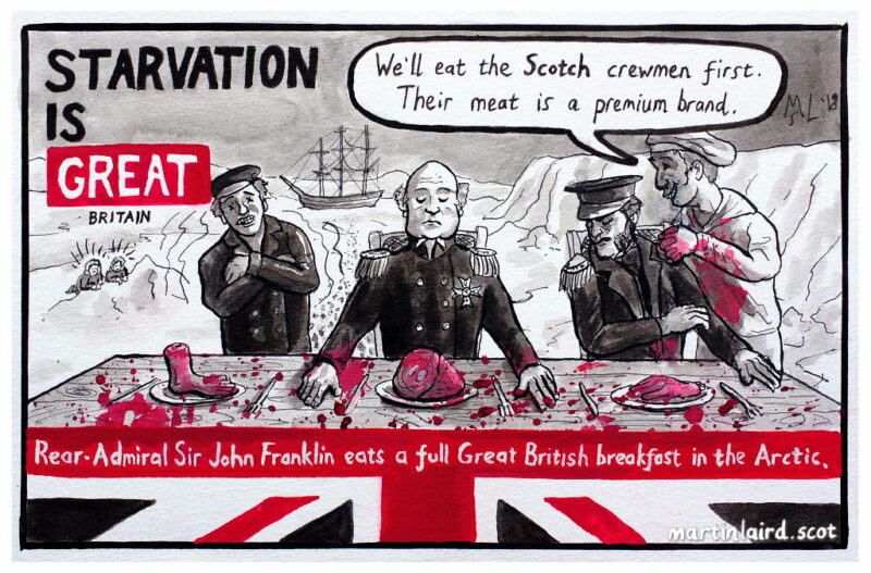 "Starvation is Great: John Franklin eats a Great British breakfast in the Arctic. The ships cook says ""We'll eat the Scotch crewmen first. Their meat is a premium brand."""