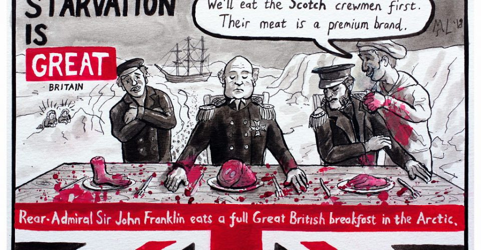 """Starvation is Great: John Franklin eats a Great British breakfast in the Arctic. The ships cook says """"We'll eat the Scotch crewmen first. Their meat is a premium brand."""""""