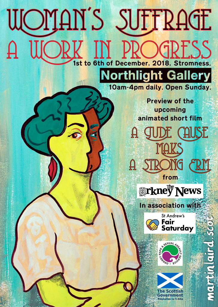 "Woman's Suffrage: A Work in Progress. Artwork from the upcoming animated short ""A Gude Cause Maks A Strong Erm."" Exhibition at the Northlight Gallery in Stromness from December 1st to 6th."