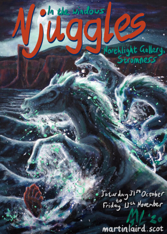 Njuggles (aka Kelpies) - an exhibition taking place in the windows of Northlight Gallery, Stromness, from Saturday 31st October to Friday 13th November 2020.