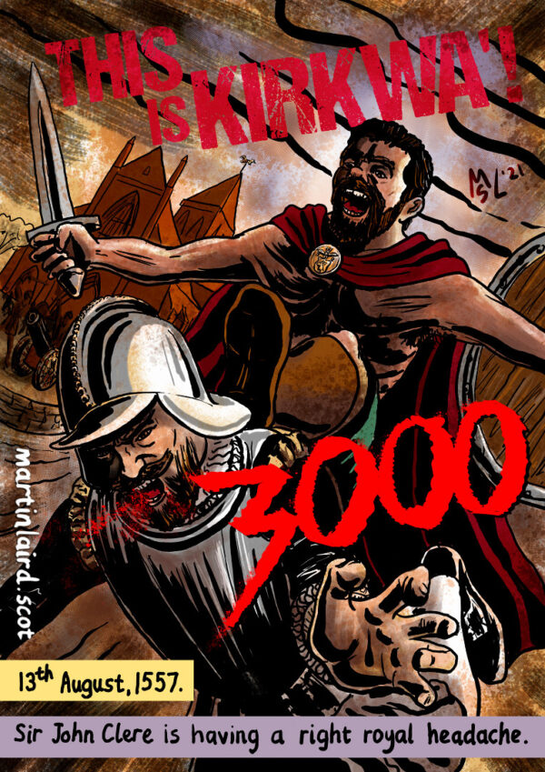 3000 - this is Kirkwall! 13th August 1557. Sir john Clere is having a right royal headache. Cartoon showing a Norse Orcadian fanatic of Bishop Robert Reid kicking an English soldier.